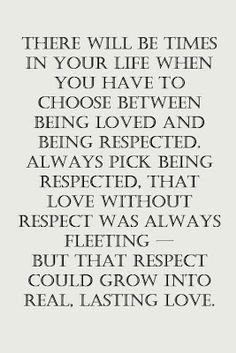 absolutely true - how is it that I can respect someone I don't like, but it's nearly impossible to like someone I don't respect?