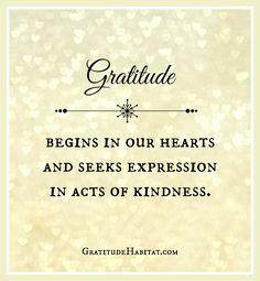Gratitude leads to kindness.  Visit us at: www.GratitudeHabitat.com #gratitude #acts-of-kindness