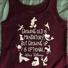 Growing Old is mandatory but growing up is optional. Walt Disney - Funny Quote Shirts - Ideas of Funny Quote Shirts - Growing Old is mandatory but growing up is optional. Disney Vacation Shirts, Disney Tees, Disney Diy, Disney Crafts, Cute Disney, Disney Style, Disney Vacations, Disney Quote Shirts, Disney Apparel