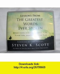 Lessons From the Greatest Words Ever Spoken Steven K Scott ,   ,  , ASIN: B0041A0SDE , tutorials , pdf , ebook , torrent , downloads , rapidshare , filesonic , hotfile , megaupload , fileserve