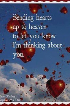 Sending hearts up to heaven to let you know I'm thinking of you <3