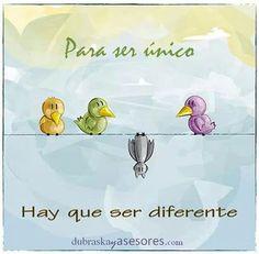 Para ser único, hay que ser diferente.