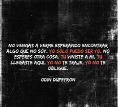 Yo no te traje, yo no te obligue. #Odin Dupeyron