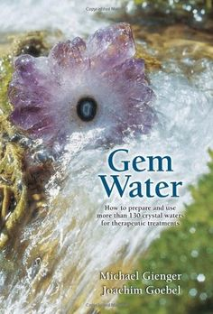 Gem Water: How to Prepare and Use Over 130 Crystal Waters for Therapeutic Treatments by Joachim Goebel, http://www.amazon.co.uk/dp/1844091317/ref=cm_sw_r_pi_dp_C7mWrb1GR8Z6E