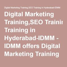 Digital Marketing Training,SEO Training in Hyderabad-IDMM - IDMM offers Digital Marketing Training ,SEO Training in Hyderabad both through online & offline with 100% placements support
