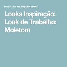 Looks Inspiração: Look de Trabalho: Moletom