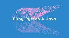 Learn Programming and OOP by building projects, be a confident developer with Ruby, Java, Python