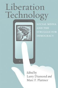 Liberation Technology: Social Media and the Struggle for Democracy (A Journal of Democracy Book) by Larry Diamond, http://www.amazon.com/dp/1421405687/ref=cm_sw_r_pi_dp_qlIqrb1821VRJ