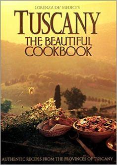 Tuscany: The Beautiful Cookbook: Lorenza de'Medici, Michael Freeman, Peter Johnson: 9780002550321: Amazon.com: Books