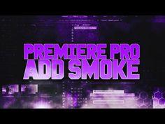 How To: Add Smoke in Adobe Premiere Pro CC