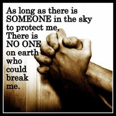 As long as there is someone in the sky to protect me, there is no one on earth who could break me. thedailyquotes.com