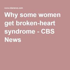 Why some women get broken-heart syndrome - CBS News