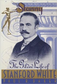 Stanny: The Gilded Life of Stanford White: Paul R. Baker: 9780029017814: Amazon.com: Books