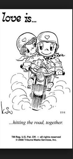 Love is. Number one website for Love Is. Funny Love is. pictures and love quotes. Love is. comic strips created by Kim Casali, conceived by and drawn by Bill Asprey. Everyday with a new Love Is. Biker Quotes, Motorcycle Quotes, Motorcycle Tips, Biker Love, Biker Style, T 64, Love Is Comic, Love Of My Life, My Love