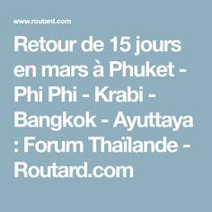 Retour de 15 jours en mars à Phuket - Phi Phi - Krabi - Bangkok - Ayuttaya : Forum Thaïlande - Routard.com