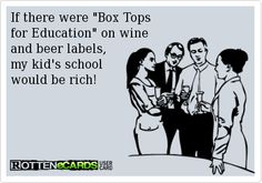 If there were Box Tops   for Education on wine   and beer labels,  my kid's school  would be rich!