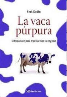 INVERSIÓN Y NEGOCIOS PARA HACER DINERO: Libro: La vaca púrpura, Diferénciate para transformar tu negocio Seth Godin DESCARGAR PDF GRATIS
