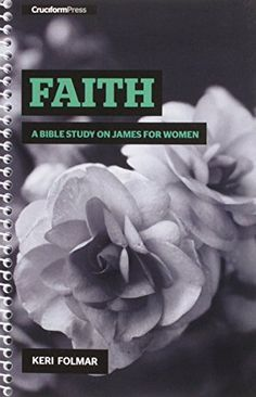 Faith: A Bible Study on James for Women by Keri Folmar