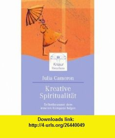 Kreative Spiritualit�t (9783426872444) Julia Cameron , ISBN-10: 3426872447  , ISBN-13: 978-3426872444 ,  , tutorials , pdf , ebook , torrent , downloads , rapidshare , filesonic , hotfile , megaupload , fileserve