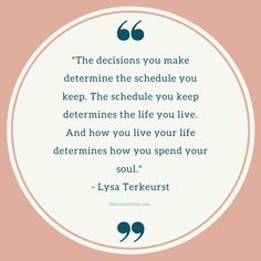 """""""The decisions you make determine the schedule you keep. The schedule you keep determines the life you live. And how you live your life determines how you spend your soul. Devotional Quotes, Prayer Quotes, Daily Devotional, Jesus Quotes, Bible Quotes, Bible Verses, Routine Quotes, Lysa Terkeurst, Christian Encouragement"""
