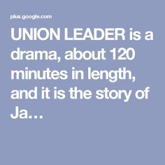 UNION LEADER is a drama, about 120 minutes in length, and it is the story of Ja…