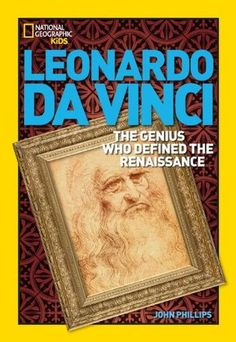 Leonardo da Vinci: The Genius Who Defined the Renaissance by John Phillips 92 DA VINCI Examines the life of Renaissance genius Leonardo da Vinci, discussing his inquiries and accomplishments in art and various fields of science.