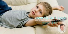 Are you dealing with an unmotivated child? Mark Merrill shares practical ways to get your child moving.