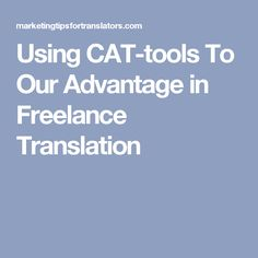 How to make the best use of our CAT or translation environment tools. Most CAT tools are a big investment, and a great productivity tool. Tao, Investing, Tools