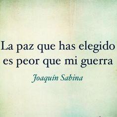 La paz que has elegido es peor que mi guerra. Joaquin Sabina.