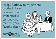Happy Birthday Funny Funnies Brother Quotes Someecards