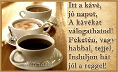 kávé, reggeli, JÓ REGGELT, SZÉP NAPOT! - alliteracio oldala Coffee Dessert, Tea Time, Good Morning, Tableware, Desserts, Muffins, Relax, Facebook, Google