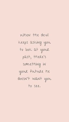 Life quotes - Jesus Quote - Christian Quote - When the devil keeps asking you to look at your past theres something in your future he doesnt want you to see. The post Life quotes appeared first on Gag Dad. Now Quotes, Bible Verses Quotes, Jesus Quotes, Quotes About God, Faith Quotes, Cute Quotes, Words Quotes, Wise Words, Quotes To Live By