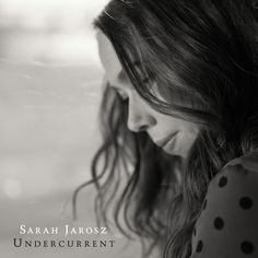 On Sarah Jarosz's fourth album, Undercurrent, the impact of being a  full-time artist living in New York City is palpable. Undercurrent…
