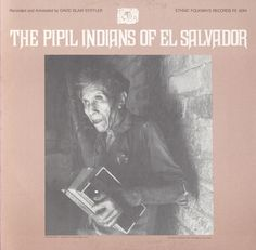 """Produced and recorded by David Blair Stiffler. """"The Pipils are descendants of the Aztecs of Mexico and today are the last pure-blooded Indians living in the country of El Salvador. Aside from the Pipi"""