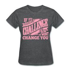 If Itt Doesnt Challenge You It Wont Change You Ladies T-Shirt