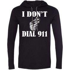 I Dont Dial 911 Tee Shirt Hoodies