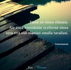 - tuntematon Cool Words, Wise Words, Insightful Quotes, Entp, Staying Positive, Note To Self, Poems, Thankful, Wisdom