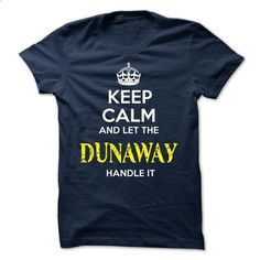 DUNAWAY - KEEP CALM AND LET THE DUNAWAY HANDLE IT - #tee outfit #tshirt blanket. GET YOURS => https://www.sunfrog.com/Valentines/DUNAWAY--KEEP-CALM-AND-LET-THE-DUNAWAY-HANDLE-IT-51627583-Guys.html?68278