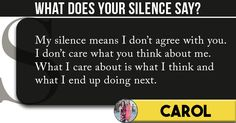 <b>Carol</b>, your silence is your trump card and here's what it means. If you think , it accurately fits your mood description, share the quiz result with all to let everyone know about the meaning behind your silence.