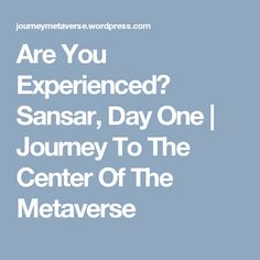 Are You Experienced? Sansar, Day One | Journey To The Center Of The Metaverse