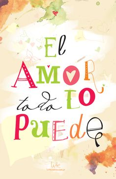 El amor todo lo puede: Love can do it all. (Love will find a way)