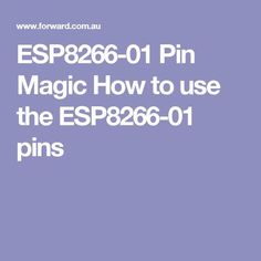 ESP8266-01 Pin Magic How to use the ESP8266-01 pins to get as many outputs and inputs as you need.