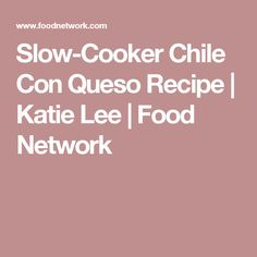 Slow-Cooker Chile Con Queso Recipe   Katie Lee   Food Network