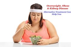 #Overweight, #Obese & #Kidney #Disease - #Alternative #Treatment Can Help You   https://goo.gl/hGXS66