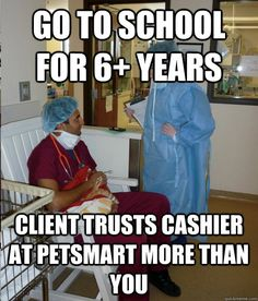 go to school for 6 years client trusts cashier at petsmart - Overworked Veterinary Student