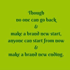 Though no one can go back and make a brand new start, anyone can start from now and make a brand new ending. ‪#‎QuotesYouLove‬ ‪#‎QuoteOfTheDay‬ ‪#‎MotivationalQuotes‬ ‪#‎QuotesOnMotivation‬ Visit our website for text status wallpapers. www.quotesulove.com