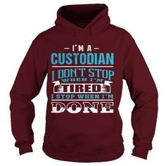 Cool and Awesome CUSTODIAN - NEVER STOP WHEN DONE Shirt Hoodie
