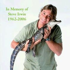 Gone too soon...Steve Irwin. 1962-2006 Died of stingray sting by tail spurring into his heart