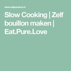 Slow Cooking | Zelf bouillon maken | Eat.Pure.Love