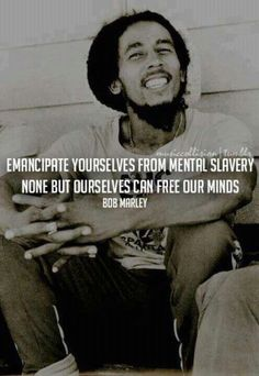 Emancipate yourself from mental slavery. -- Everyday we have a choice to change our behavior.